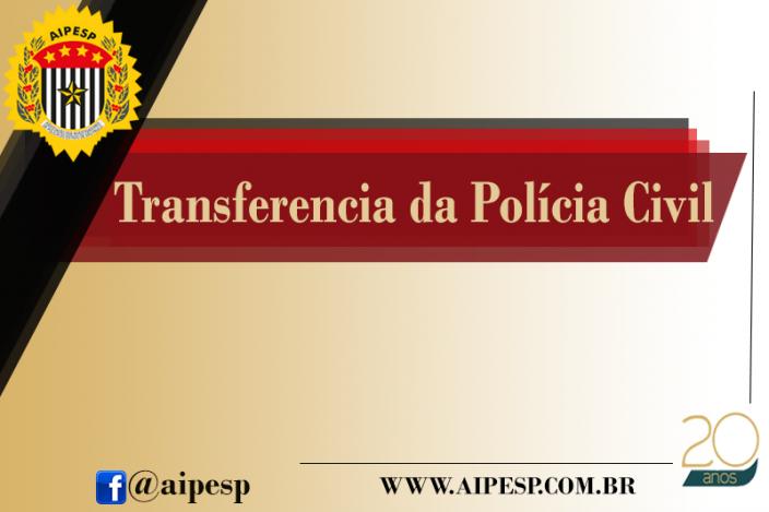 TRANSFERÊNCIA DA POLÍCIA CIVIL